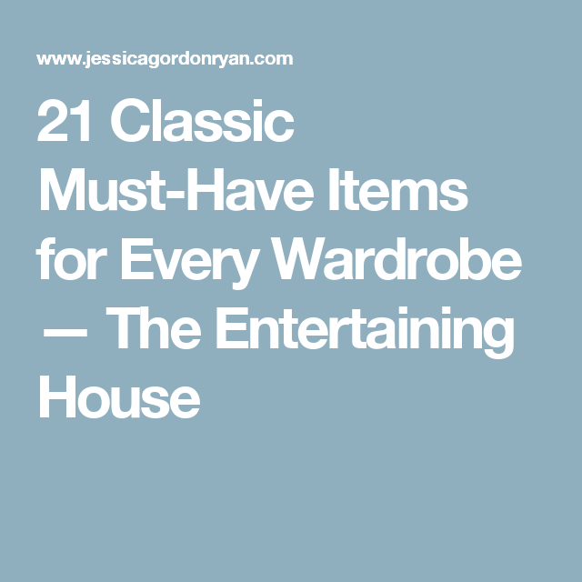 db562044ece9 21 Classic Must-Have Items for Every Wardrobe — The Entertaining House