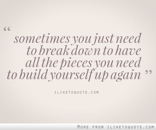 I Need A Break Quotes I Love Quotes Sayings Broken Quotes