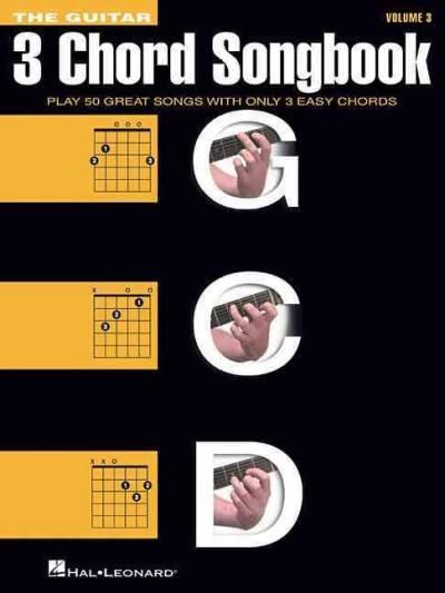 The Guitar Three Chord Songbook G C D Play 50 Great Songs With