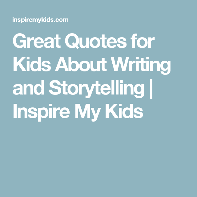 Great Quotes For Kids About Writing And Storytelling Inspire My Kids Quotes For Kids Doing Your Best Quotes Feelings And Emotions