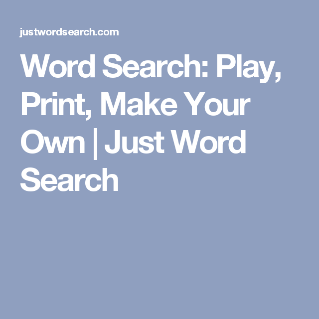 Word Search: Play, Print, Make Your Own | Just Word Search ...