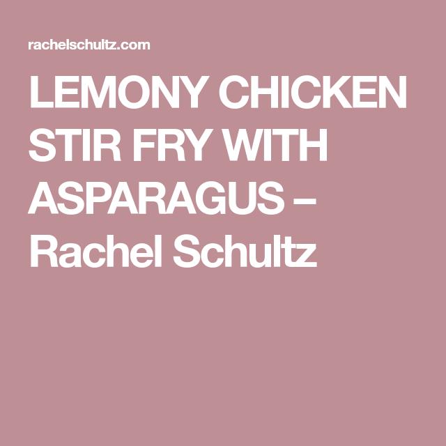 LEMONY CHICKEN STIR FRY WITH ASPARAGUS – Rachel Schultz