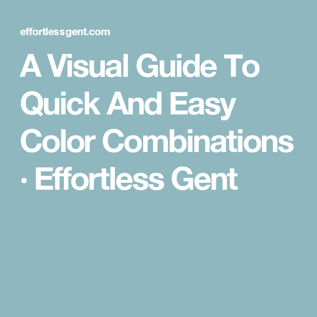 69d39034b69 A Visual Guide To Quick And Easy Color Combinations · Effortless Gent
