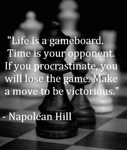 Life Is A Gameboard Time Is Your Opponent If You Procrastinate