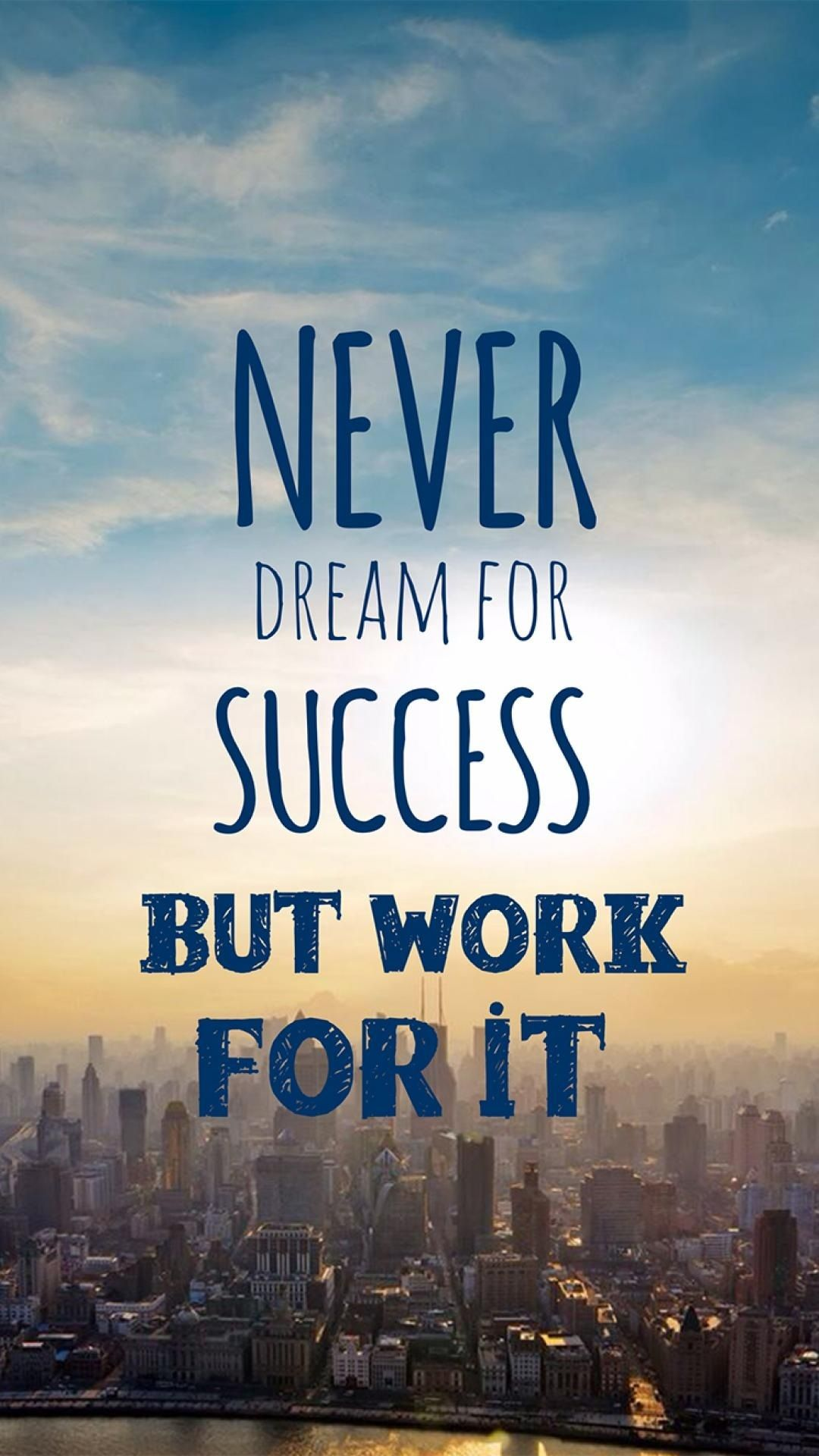 Never Dream For Success But Work It