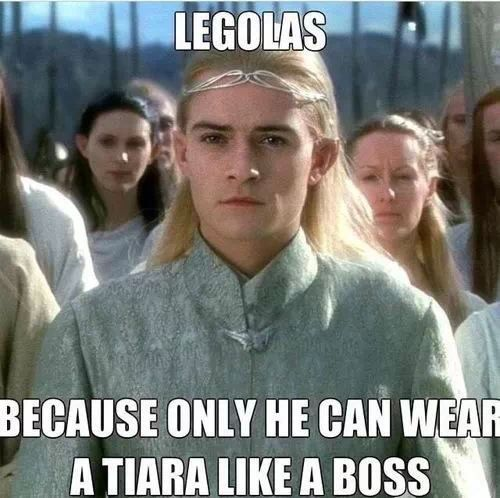 """Legolas. Because only he can wear a tiara like a boss."" Oh yeah! That's my ma-er, Elf!"