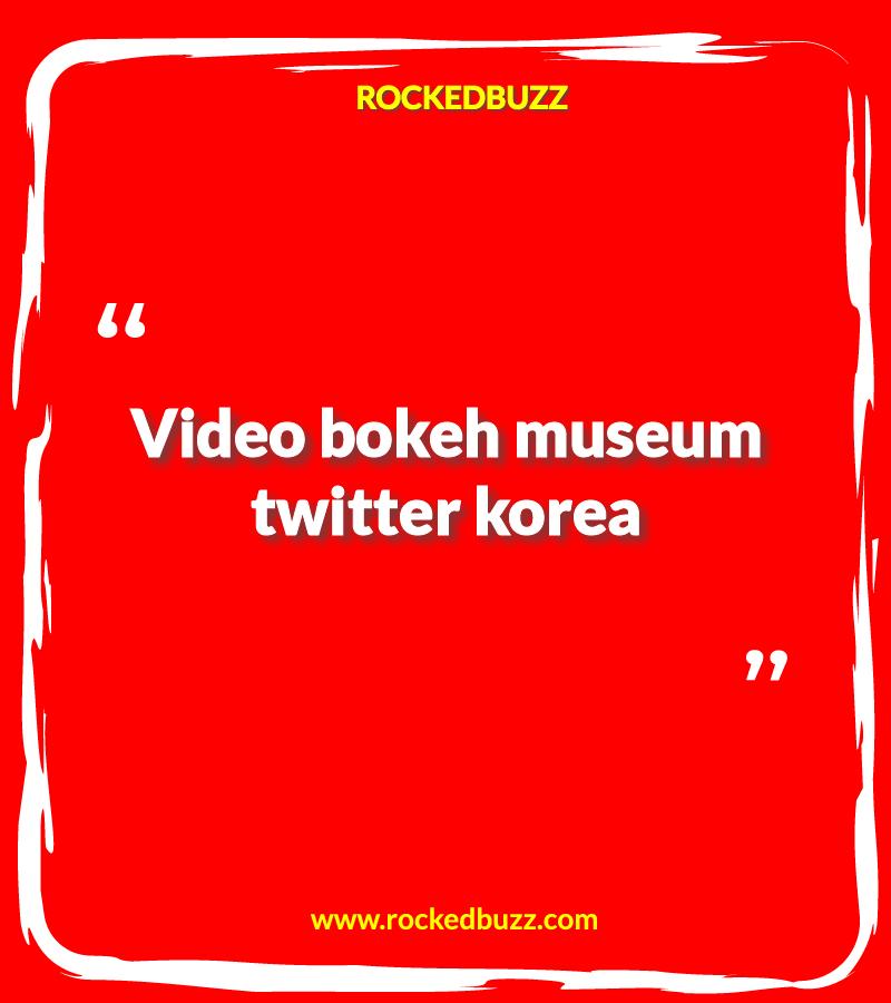 Video Bokeh Museum Twitter Korea Real Video In 2021 Videos Bokeh Bokeh Real Video