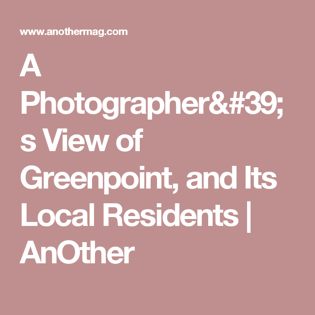 A Photographer's View of Greenpoint, and Its Local Residents | AnOther