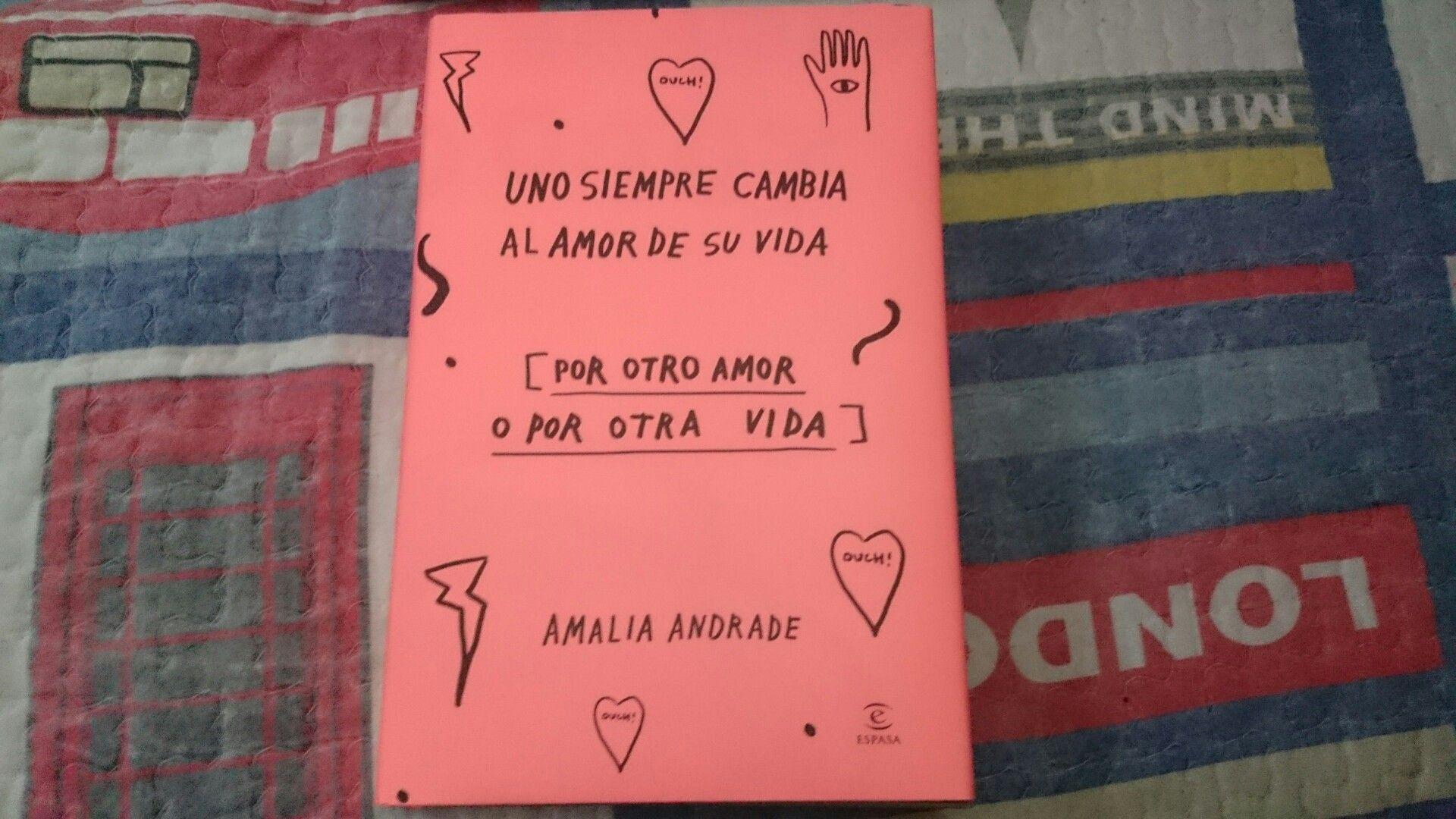 """""""Uno siempre cambia el amor de su vida (por otro amor o por otra vida)"""" escrito por Amalia Andrade."""
