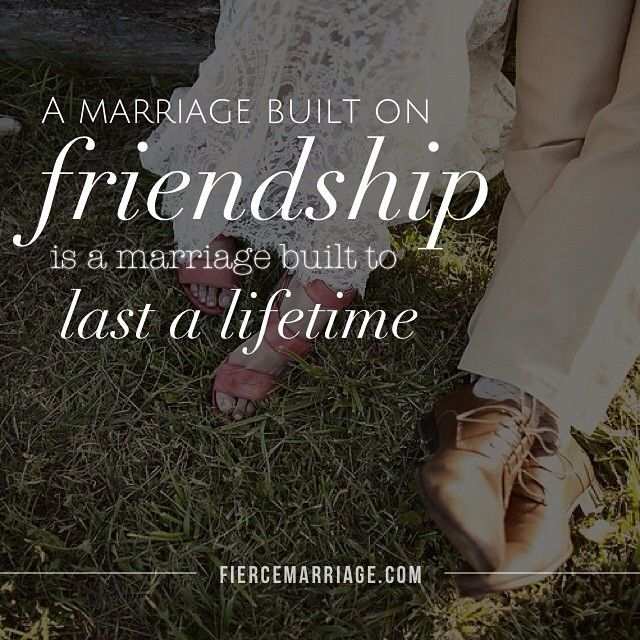 A Marriage Built On Friendship Is A Marriage Built To Last