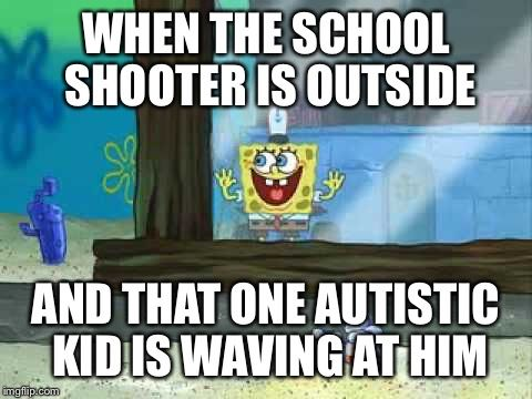 When School Shooting Autistic Kid