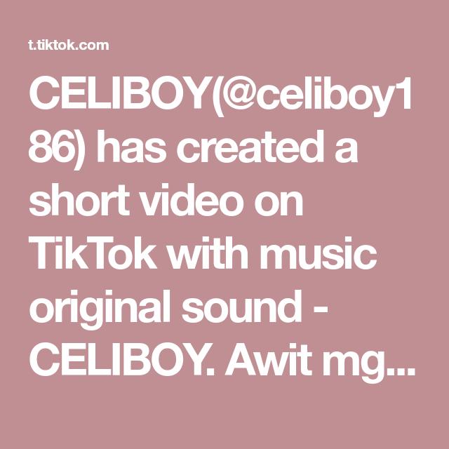 Celiboy Celiboy186 Has Created A Short Video On Tiktok With Music Original Sound Celiboy Awit Mga Pinoy Nagtatagalog Na Si Celiboy Celiboy Celiboylangm Di 2021