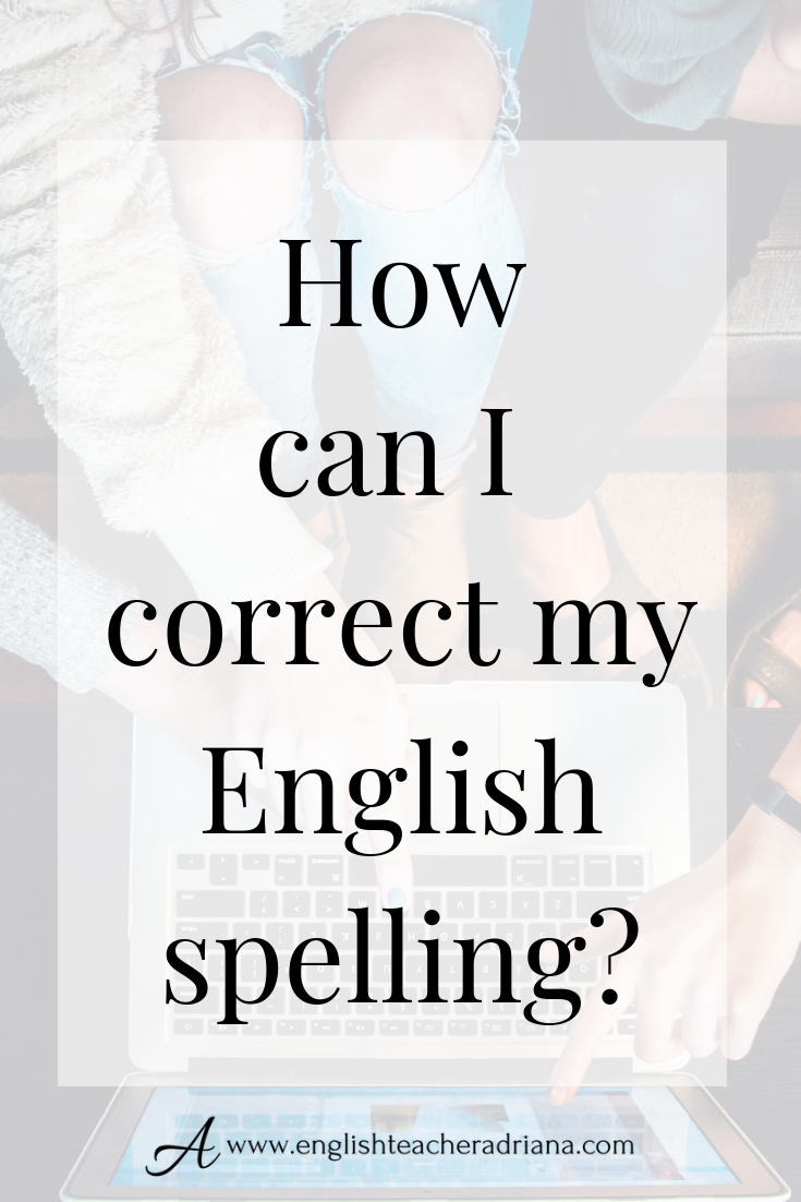English Spelling Learn How To Improve Your English Spelling English Spelling English Improve English
