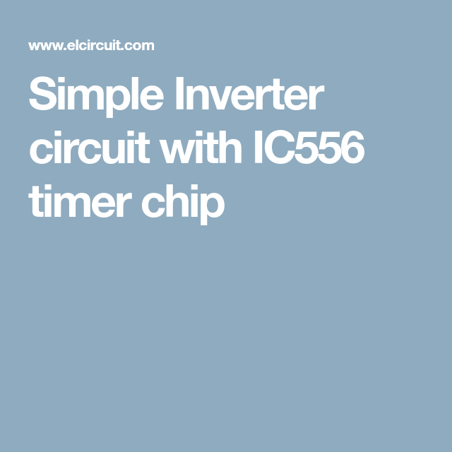 simple inverter circuit with ic556 timer chip electronics