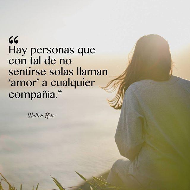 """El amor de pareja, no se trata solo de """"compañía"""", en ocasiones el temor a la soledad hace que elijamos mal. #WalterRiso"""