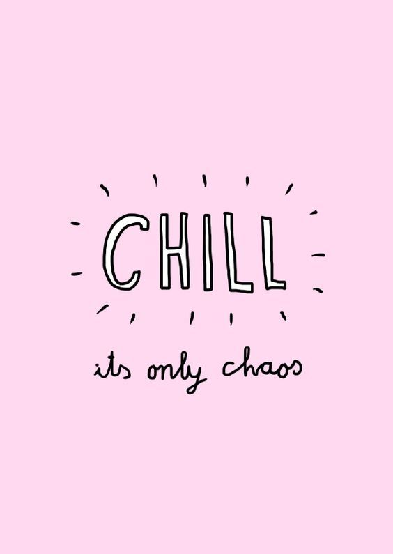 Chill. It's only chaos, darling. Words quotes, Words