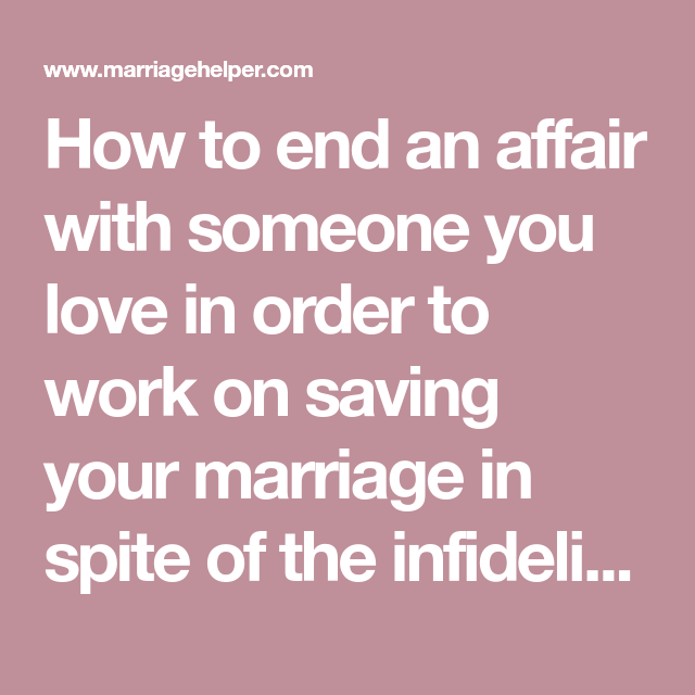 how to end an affair when you are in love