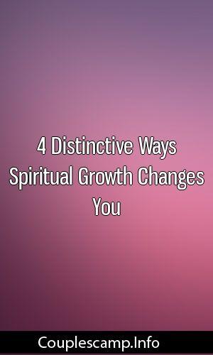 4 Distinctive Ways Spiritual Growth Changes You #relationships