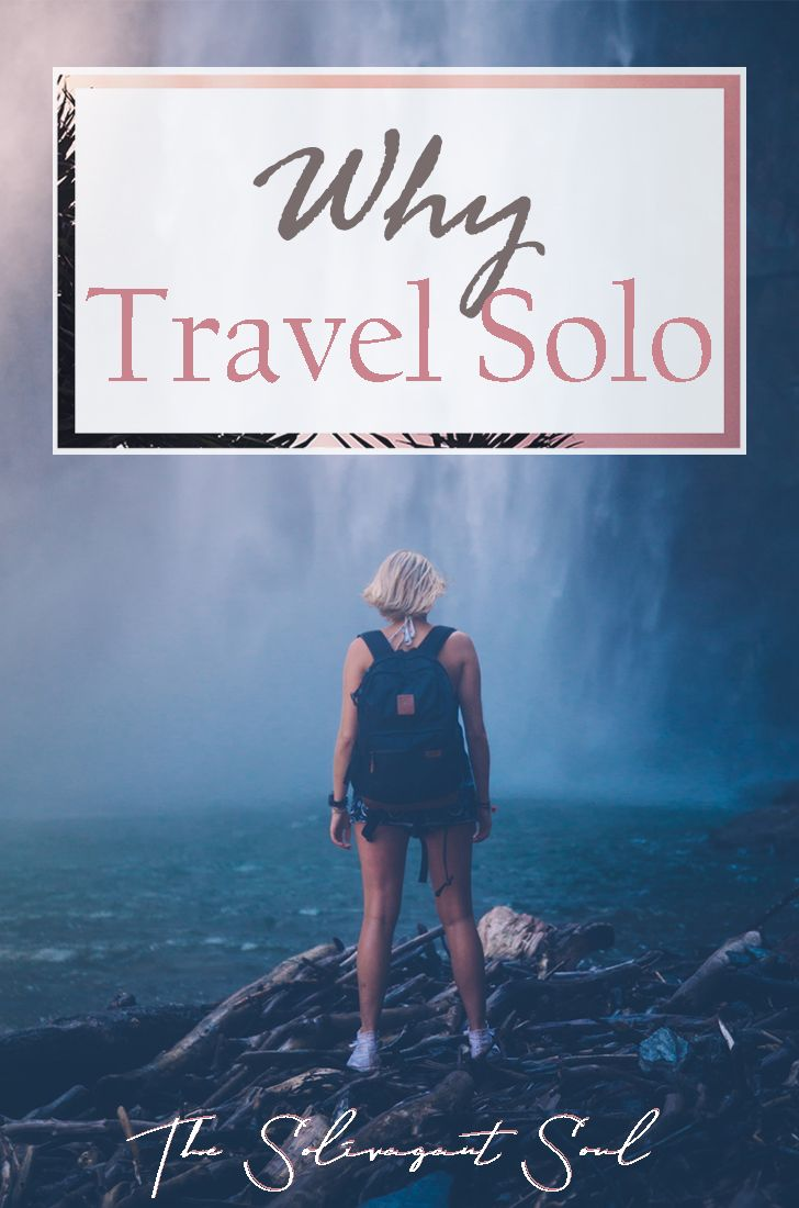 Why travel solo and best tips on how to travel alone | The Solivagant Soul | #SoloTravel #TravelTips #TRavelAlone #TravelLifestyle