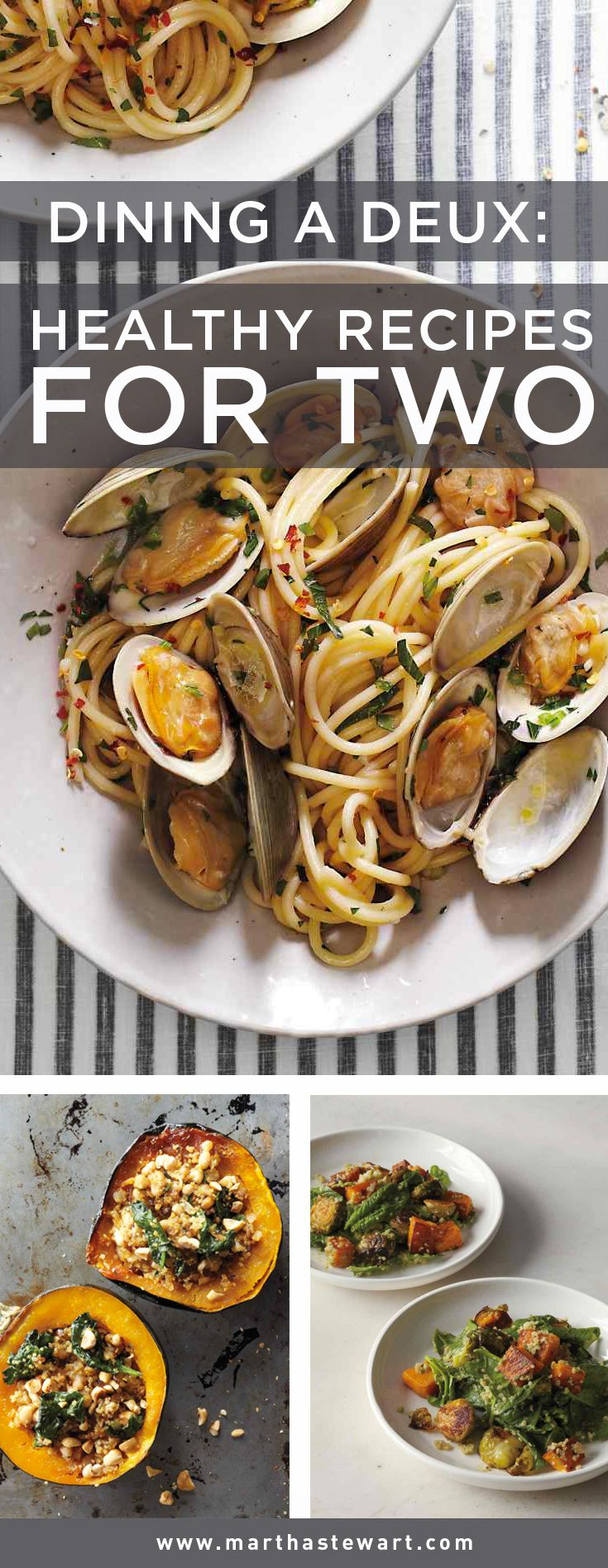 Dining a Deux: Healthy Recipes for Two   Martha Stewart Living - These recipes are healthy and balanced, simple and (mostly) quick, delicious and memorable -- they do it all for two.