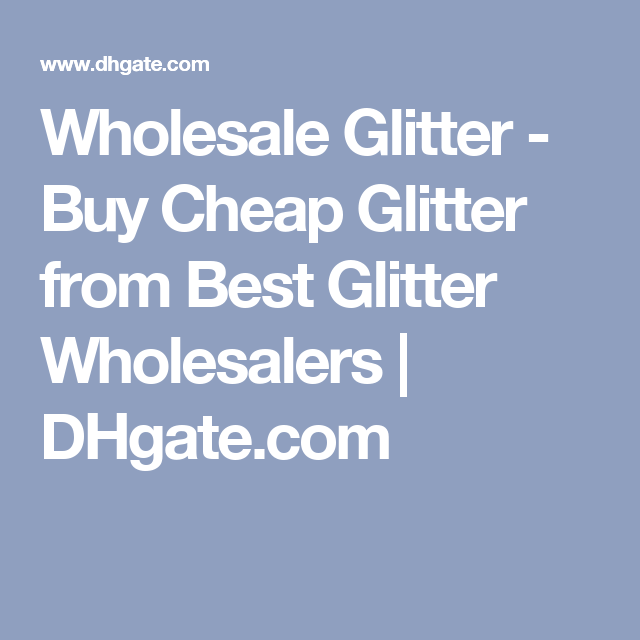 Wholesale Glitter - Buy Cheap Glitter from Best Glitter Wholesalers