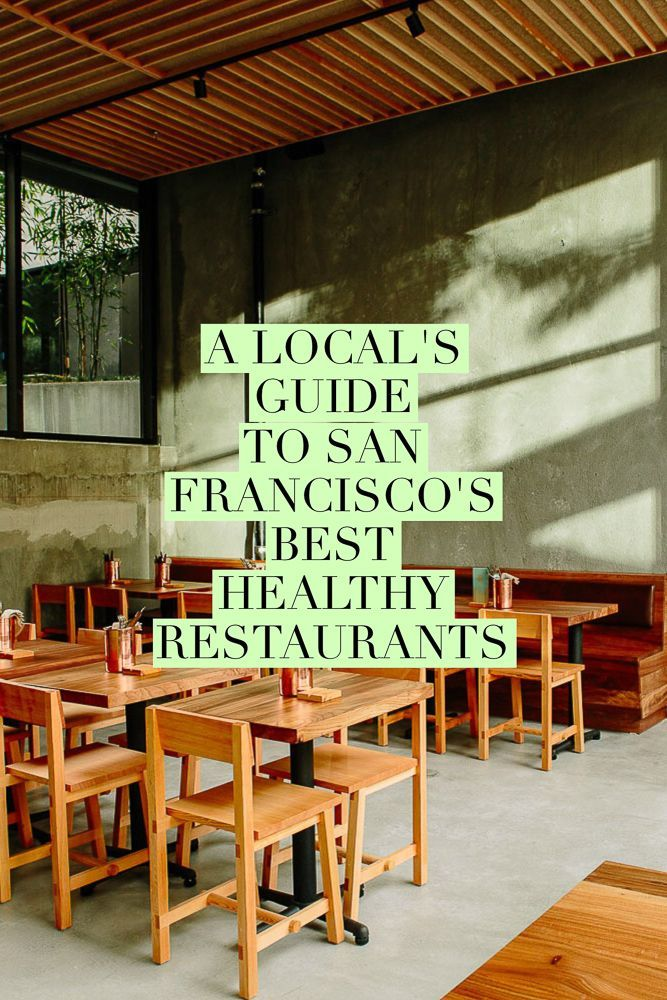 A Local S Guide To San Francisco Best Healthy Restaurants