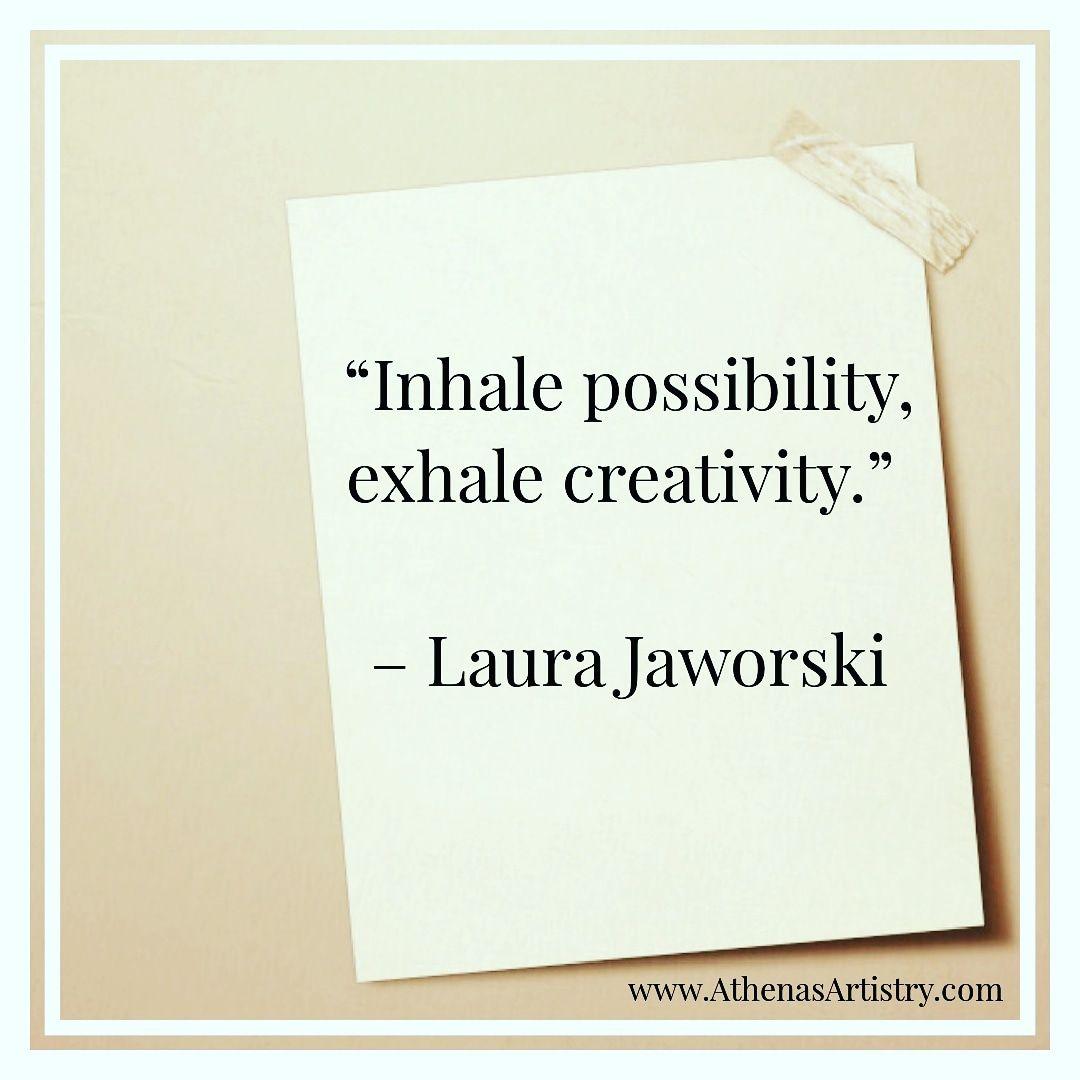 Inhale Possibility Exhale Creativity Laura Jaworski