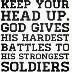 Keep Your Head Up Quotes Keep Your Head Up God Gives His Hardest Battles To His Strongest