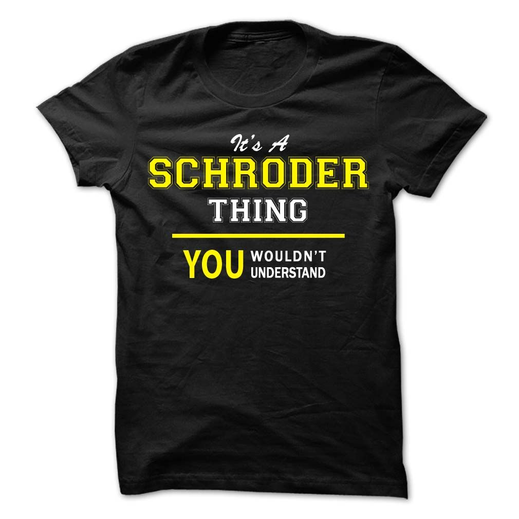 Its A ① SCHRODER thing, you wouldnt understand !!SCHRODER, are you tired of having to explain yourself? With this T-Shirt, you no longer have to. There are things that only SCHRODER can understand. Grab yours TODAY! If its not for you, you can search your name or your friends name.Its A SCHRODER thing, you wouldnt understand !!