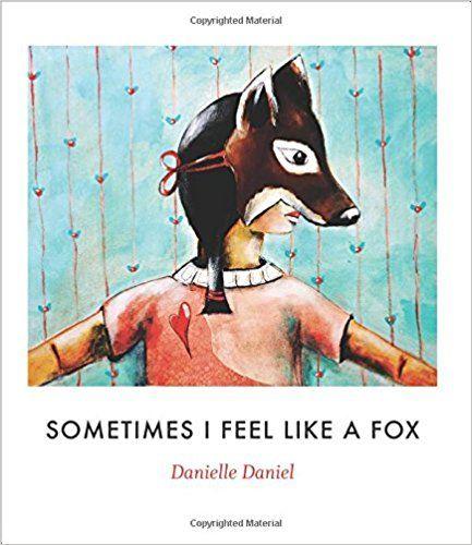 Sometimes I Feel Like A Fox Danielle Daniel A Story About Animal