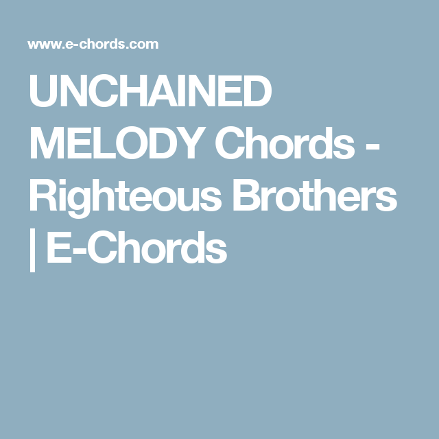 UNCHAINED MELODY Chords - Righteous Brothers   E-Chords   songs ...