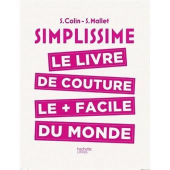 Simplissime Le Livre De Couture Le Plus Facile Du Monde Simplissime Couture S Colin S Mallet Broche Achat Livre Ou Ebook Livre Couture Livre Simplissime Livre