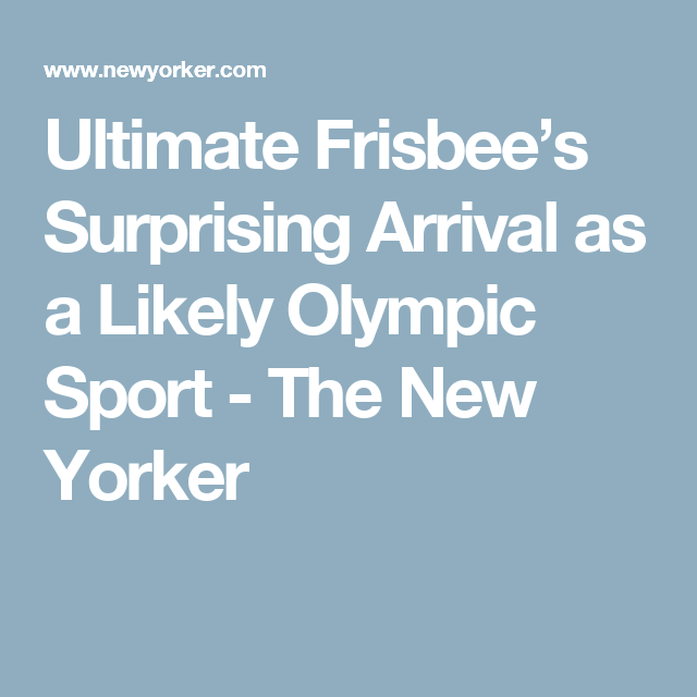Ultimate Frisbee's Surprising Arrival as a Likely Olympic Sport - The New Yorker