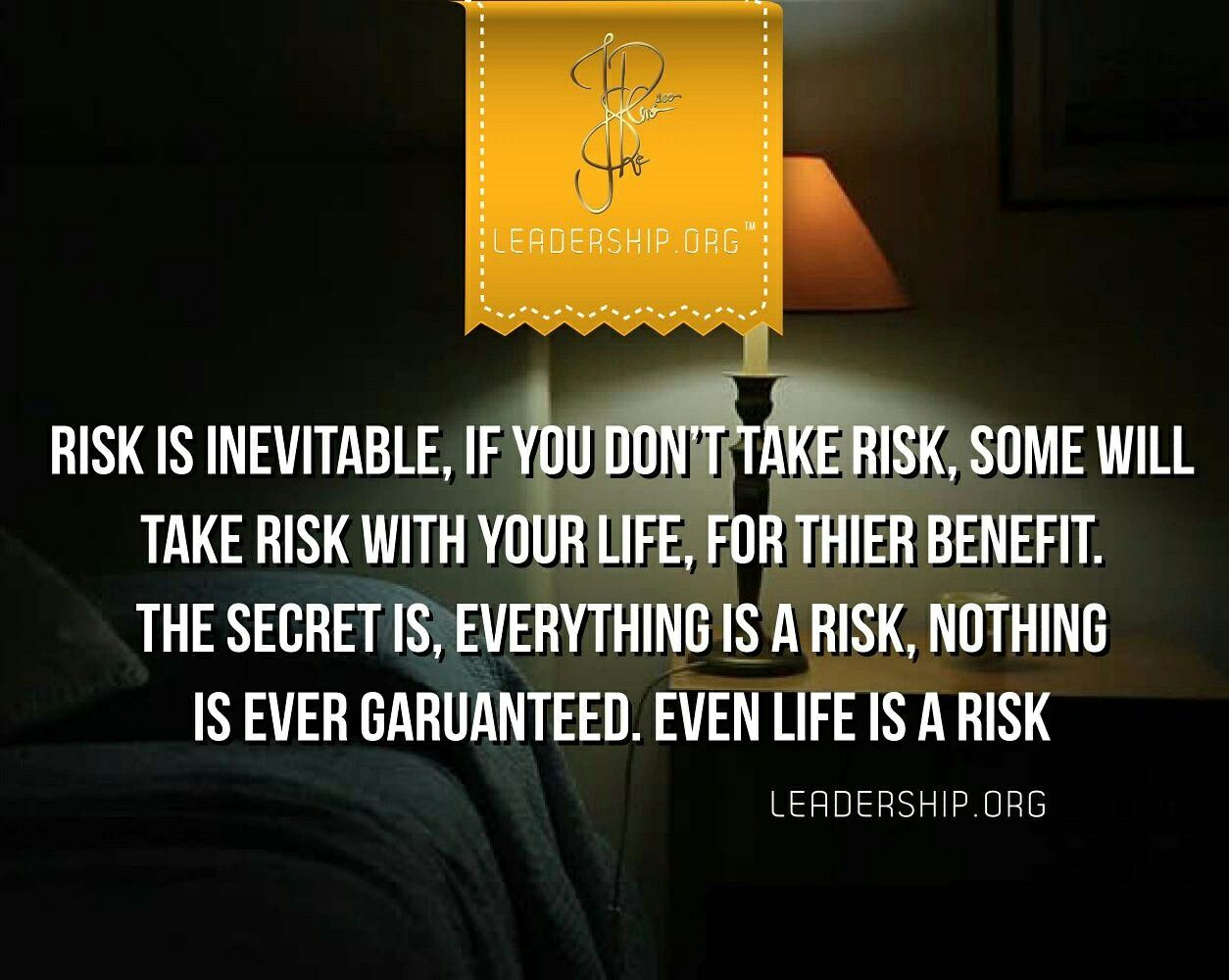 No One Knows The Future And That By Its Self If Risk Have
