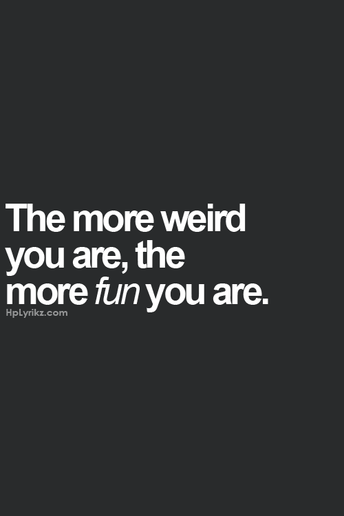 Cute Quotes About Being Weird 6