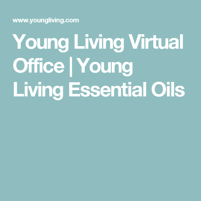 Young Living Virtual Office Young Living Essential Oils