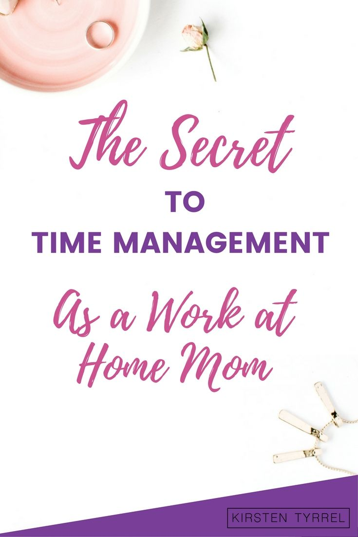 The Secret To Time Management Work From Home Stay At Home Mom