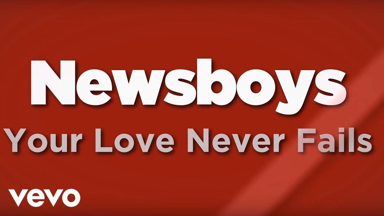 Newsboys Your Love Never Fails Lyrics With Images Your
