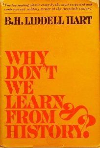 Why Don't We Learn From History?, Hart, B.H. Liddell