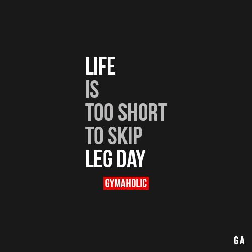 Life Is Too Short To Skip Leg Day Fitness Motivation Quotes Leg Day Quotes Legs Day