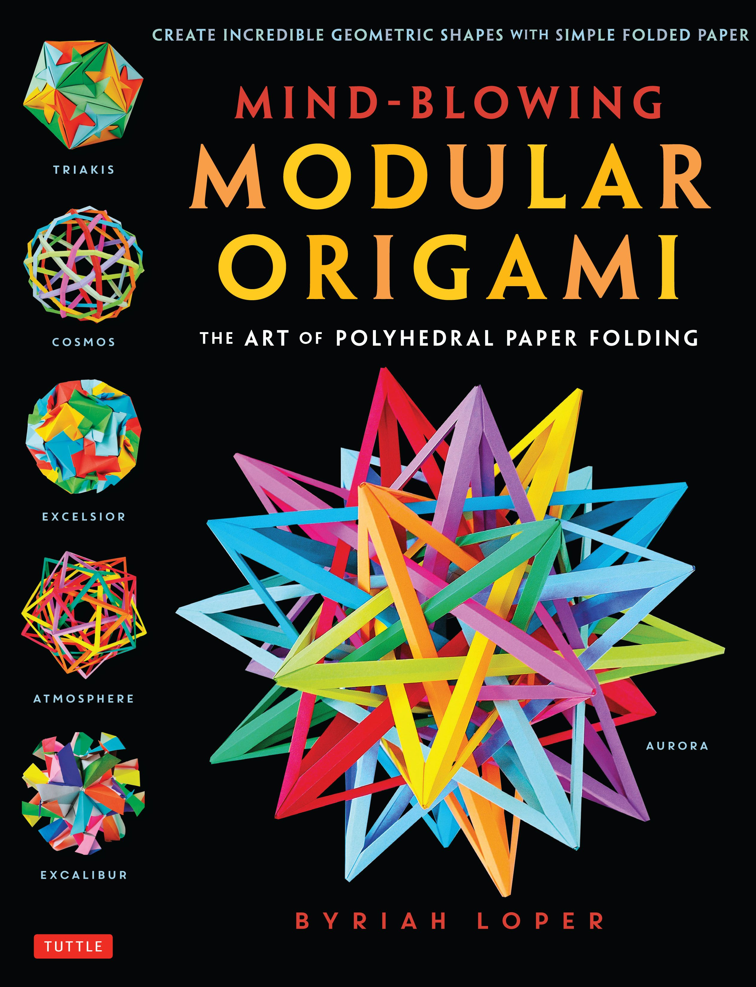 Discover The Beautifully Complex World Of Polyhedral Modular Origami Diagrams Easy To Follow And Step By Instructions In This Book Show You How