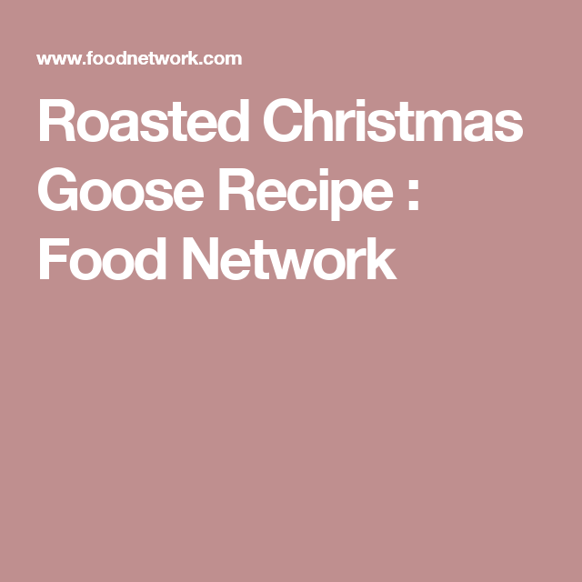 Roasted christmas goose recipe goose recipes food network and roasted christmas goose caviar recipesgoose recipesbbq saucessauce recipesfood networkamp htmlrice forumfinder Image collections