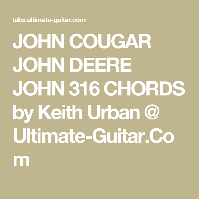 JOHN COUGAR JOHN DEERE JOHN 316 CHORDS by Keith Urban @ Ultimate ...