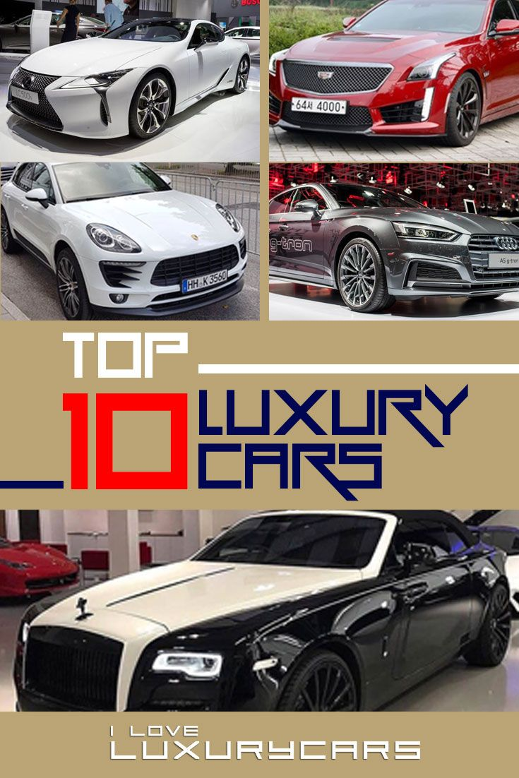 Life Is Too Short To Drive Basic Cars Get To Know The Top 10 Fanciest Rides Today Https Iloveluxurycars Co Top 10 Luxury Cars Luxury Cars Top Luxury Cars