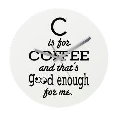 C is for Coffee and thats good enough for me Wall> C is for coffee and that's good enough for me> Victory Ink Tshirts and Gifts