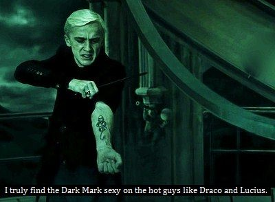 I truly find the Dark Mark sexy on the hot guys like Draco and Lucius.
