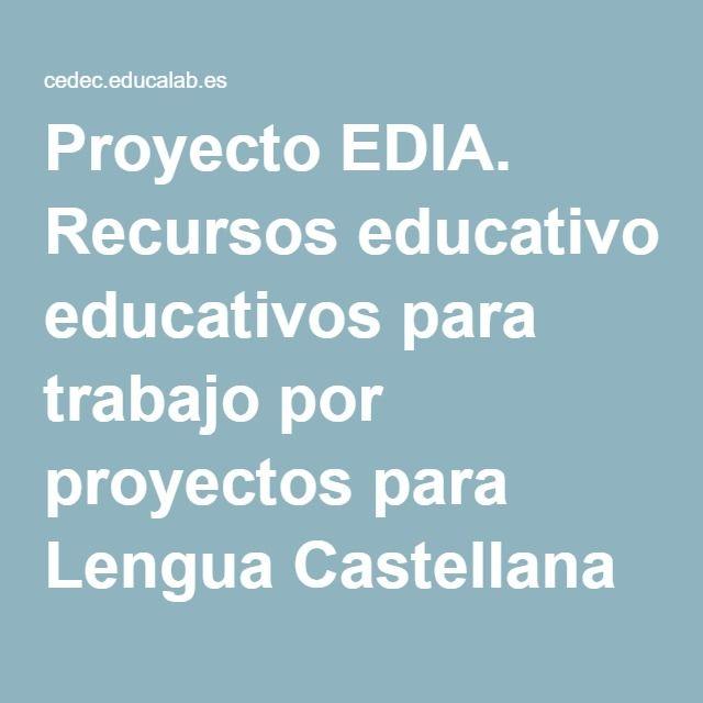 """Proyecto EDIA. Recursos educativos para trabajo por proyectos para Lengua Castellana y Literatura. """"Hacemos cosas con palabras""""."""