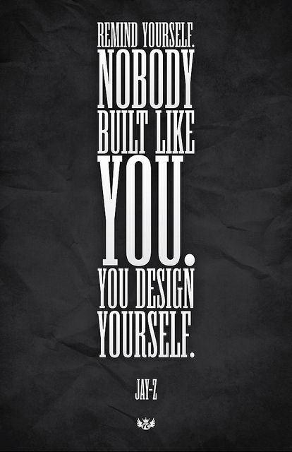 Remind Yourself Nobody Built Like You You Design Yourself Jay Z