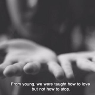 we were taught how to love, but not how to stop