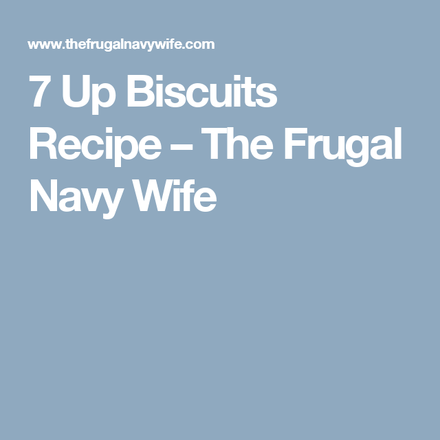 7 Up Biscuits Recipe – The Frugal Navy Wife